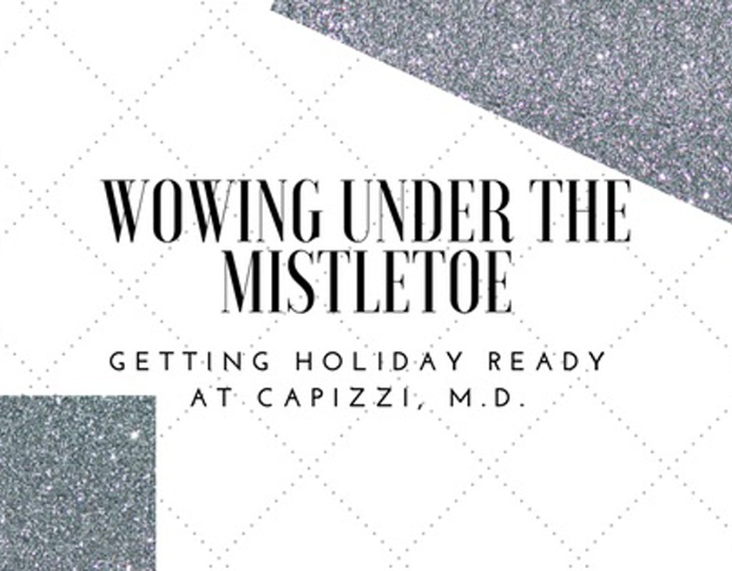 Wowing Under The Mistletoe—Getting Holiday Ready At Capizzi MD